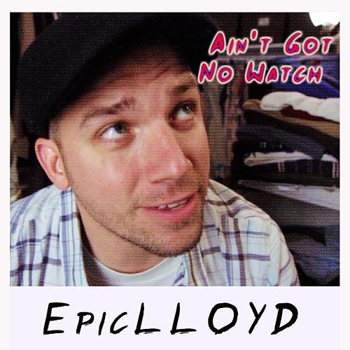 Ain't Got No Watch by Epiclloyd