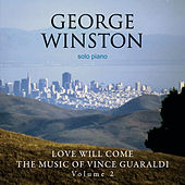 Love Will Come - The Music Of Vince Guaraldi, Volume 2 by George Winston