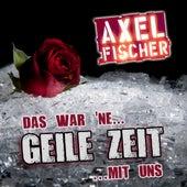 Das war ne geile Zeit mit uns von Axel Fischer