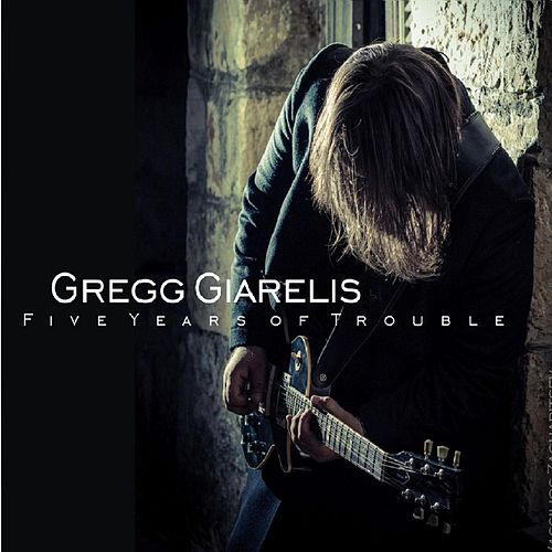 Five Years of Trouble by Gregg Giarelis