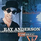 Anderson, Ray: Funkorific by Ray Anderson