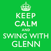 Keep Calm and Swing With Glenn by Glenn Miller