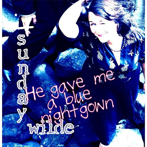 He Gave Me a Blue Nightgown by Sunday Wilde