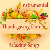 Relaxing Instrumental Songs for Thanksgiving Dinner by Music Themes Players
