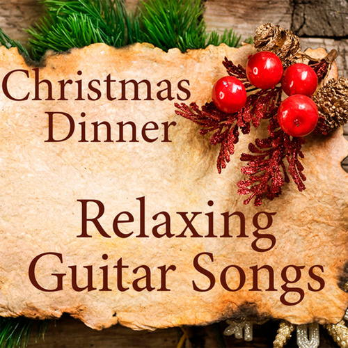 Relaxing Guitar Songs for Christmas Dinner by Music Themes Players