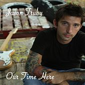 Our Time Here by Jason Truby