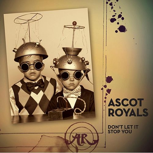 Don't Let It Stop You by The Ascot Royals