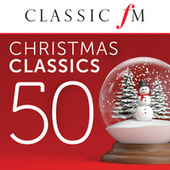50 Christmas Classics by Classic FM von Various Artists