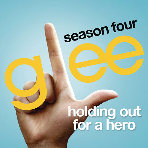 Holding Out For A Hero (Glee Cast Version) by Glee Cast