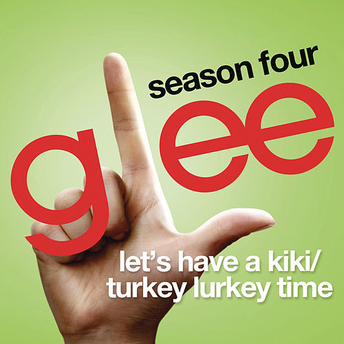 Let's Have A Kiki / Turkey Lurkey Time (Glee Cast Version featuring Sarah Jessica Parker) by Glee Cast