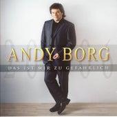 Das ist mir zu gefährlich by Andy Borg