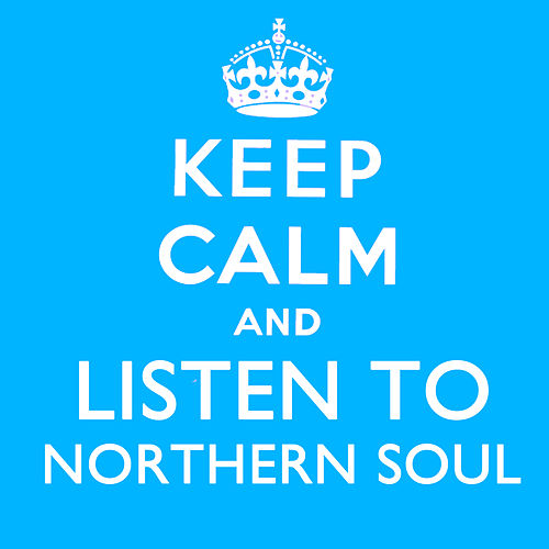 Keep Calm and Listen to Northern Soul by Various Artists