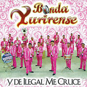 Y de Ilegal Me Cruce by Banda Yurirense
