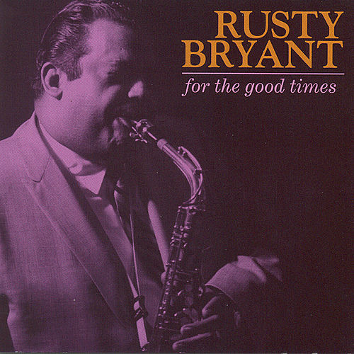 For The Good Times by Rusty Bryant