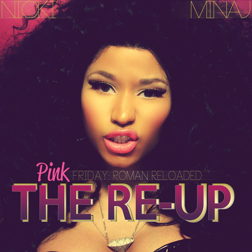 Pink Friday: Roman Reloaded The Re-Up by Nicki Minaj