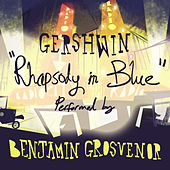 Rhapsody In Blue Performed By Benjamin Grosvenor by Benjamin Grosvenor