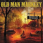 Blood On My Hands by Old Man Markley