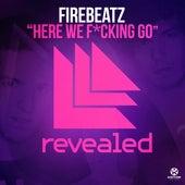 Here We F*cking Go von Firebeatz
