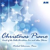 Christmas Piano: Carol of the Bells, Christmas Eve and Other Stories by Michael Silverman