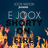 Shorty On Fire by E Joox