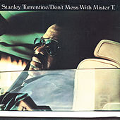 Don't Mess with Mister T. [Bonus Tracks] by Stanley Turrentine
