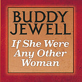 If She Were Any Other Woman by Buddy Jewell