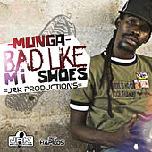 Bad Like Mi Shoes - Single de Munga