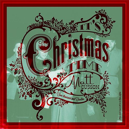It's Christmas Time by Matt Cusson