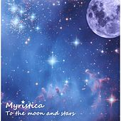 To the Moon and Stars by Myristica
