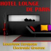 Hotel Lounge De Paris - Luxurious European Electronic Grooves by Various Artists