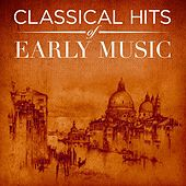 Classical Hits of Early Music by Various Artists