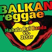 Balkan Reggae (Mahala Rai Banda vs. Jstar) de Mahala Rai Banda