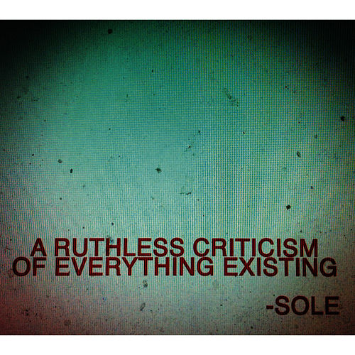 A Ruthless Criticism Of Everything Existing by Sole