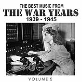 The Best Music from the War Years 1939 - 1945 Vol. 5 von Various Artists