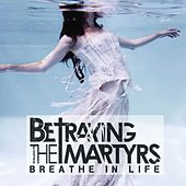Breathe In Life de Betraying the Martyrs