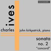 Charles Ives: Premiere Recording: Sonata No. 2 - 'The Concord' by John Kirkpatrick
