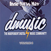 Dmusic Indie Party Mix Vol. 2 by Various Artists