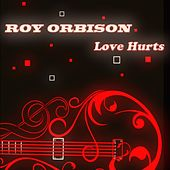 Love Hurts (45 Original Tracks Remastered) by Roy Orbison