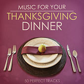 Music for Your Thanksgiving Dinner - 50 Perfect Tracks by Various Artists