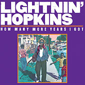 How Many More Years I Got by Lightnin' Hopkins