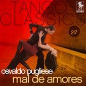 Tango Classics 217: Mal de Amores von Osvaldo Pugliese