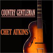 Country Gentleman (200 Original Songs Remastered) by Chet Atkins
