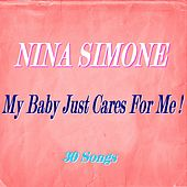 My Baby Just Cares for Me! (30 Songs) de Nina Simone