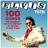 Elvis 75th (100 Songs for Celebrate the 75th Birthday of the King of Rock'n'Roll) di Elvis Presley