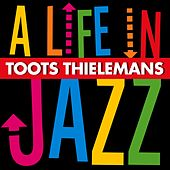A Life in Jazz de Toots Thielemans