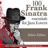 100 Frank Sinatra Essentials for Jazz Lovers (My Christmas Gift for You, Deluxe Edition) van Frank Sinatra