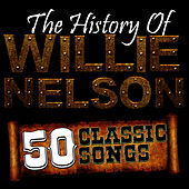 The History Of Willie Nelson: 50 Classic Songs by Willie Nelson
