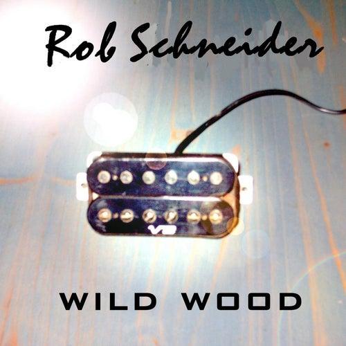 Wild Wood by Rob Schneider