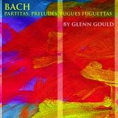 Bach: Partitas, Preludes, Fugues, Fughettas by Glenn Gould