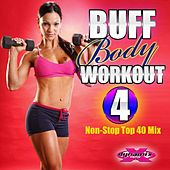 Buff Body Workout 4 (60 Minute Non-Stop DJ Mix for Fitness) by Various Artists